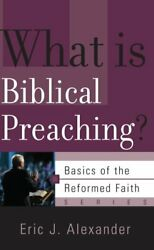 What is Biblical Preaching? (Basics... by Eric J. Alexander Paperback  softback