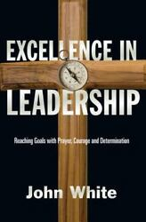 Excellence in Leadership: Reaching Goals with Prayer Courage and Determination  $4.34