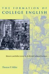 The Formation of College English: Rhetoric and Belles Lettres in the British ... $50.97