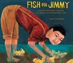 Fish for Jimmy: Inspired by One Family#x27;s Experience in a Japanese American Inter $4.59