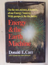Energy and the Earth Machine by Donald E. Carr WW Norton amp; Co $7.96