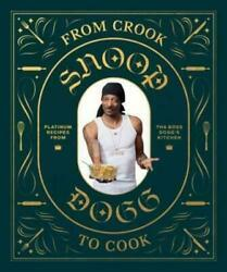 From Crook to Cook: Platinum Recipes from Tha Boss Dogg#x27;s Kitchen by Snoop Dogg… $16.80
