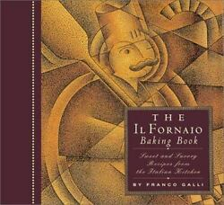 The Il Fornaio Baking Book: Sweet and Savory Recipes from the Italian Kitchen $14.99
