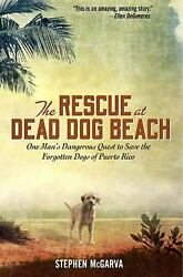 Rescue at Dead Dog Beach : One Man#x27;s Quest to Find a Home for the $4.49