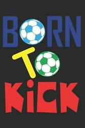 Born to Kick: 6 X9 Notebook Dotted White Paper As a Gift Soccer Fans Great Gif $11.56