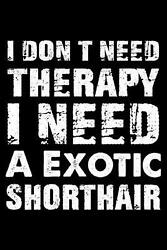 I Don#x27;t Need Therapy I Need a Exotic Shorthair: Cute Exotic Shorthair Ruled Note $11.09