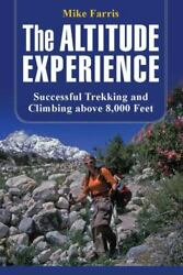 Altitude Experience: Successful Trekking And Climbing Above 8000 Feet Farris $4.78