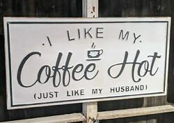 I Like My COFFEE HOT Just Like My Husband Rusty Metal Sign White Country Kitchen $19.99