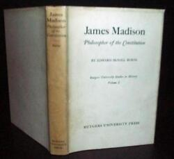 James Madison Philosopher of the Constitution Edward McNall Burns 1stEd DJ