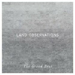 The Grand Tour [729] by Land Observations (CD Jul-2014 Mute) $7.99