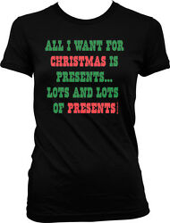 All I Want For Christmas Is Lots Of Presents Xmas Holiday Juniors T shirt $7.77