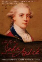 The Life of John Andre: The Redcoat Who Turned Benedict Arnold by Ronald: Used