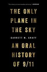 The Only Plane in the Sky: An Oral History of 911 by Garrett M Graff: New
