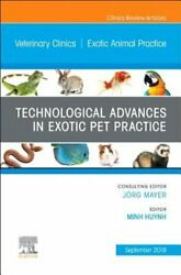 Technological Advances in Exotic Pet Practice an Issue of Veterinary Clinics of
