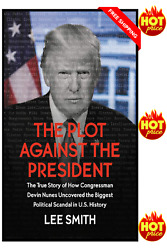The Plot Against the President by Lee Smith Biggest Political Scandal In US Hist
