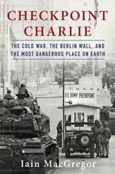 Checkpoint Charlie: The Cold War the Berlin Wall and the Most Dangerous Place $11.24