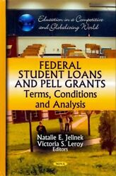 Federal Student Loans and Pell Grants : Terms Conditions and Analysis Hardc...