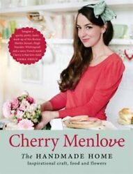 The Handmade Home: Inspirational Craft Food and Flowers by Cherry Menlove: New $30.70