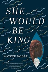 SHE WOULD BE KING by Wayetu Moore  Hardcover  Like New