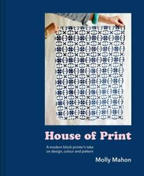 House of Print: A modern printer#x27;s take on design colour and pattern by Mahon $20.83