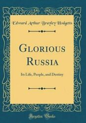 Glorious Russia: Its Life People and Destiny Classic Reprint by Hodgetts $24.72