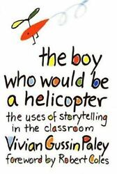 THE BOY WHO WOULD BE A HELICOPTER: The Uses of Storytelling in the Classroom $15.98