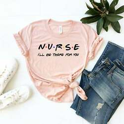 Nurse I#x27;ll be There for You T Shirt Gift for Nurse Nurse Shirt Shirt for Her $15.99