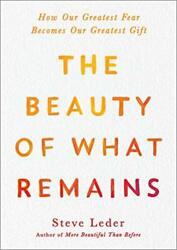The Beauty of What Remains: How Our Greatest Fear Becomes Our Kindle Edition $6.99