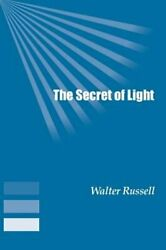 The Secret of Light by Walter Russell: New $16.08