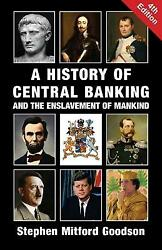 A History of Central Banking and the Enslavement of Mankind by Goodson: New $19.75