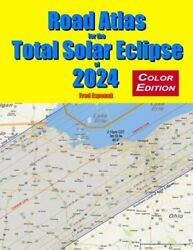Road Atlas for the Total Solar Eclipse of 2024 Color Edition by Fred Espenak $15.83