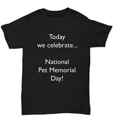 National Pet Memorial Day Novelty Funny Black t Shirt T2004 265 $13.99