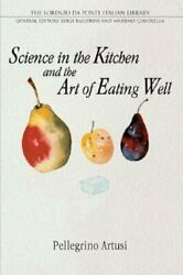 Science in the Kitchen and the Art of Eating Well by Pellegrino Artusi: New $40.62