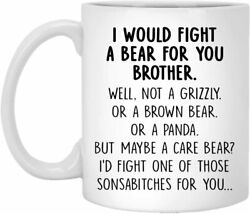 I Would Fight A Bear For You Brother Mug Graduation Gifts For Brother From Siste $9.99