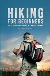 Hiking for Beginners: 7 Steps to Becoming a Capable Hiker by Alan Greenfield $5.84