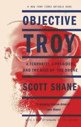 Objective Troy: A Terrorist a President and the Rise of the Drone by Shane $14.16