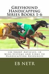 Greyhound Handicapping Series Books 1 6: 120 Short Articles 18 Mini Systems and $11.08