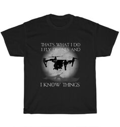 I Fly Drones And I Know Things T Shirt Funny Drone Pilot Aviation Worker Gift $15.99