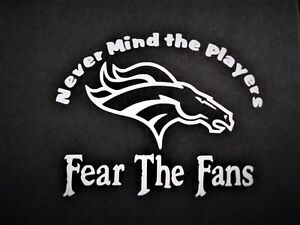 Fear The Fans Broncos Vinyl Decal For Laptop Windows Wall Car Boat