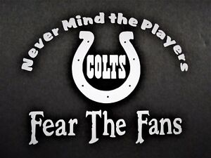Fear The Fans Colts Vinyl Decal For Laptop Windows Wall Car Boat
