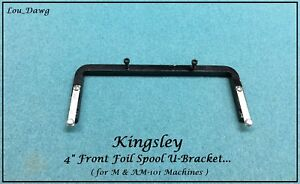 Kingsley Machine 4 inch Front Foil Spool U bracket Hot Foil Stamping Machine