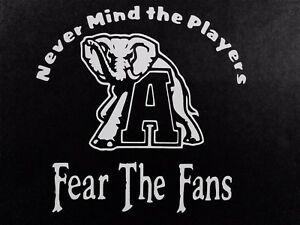 Fear The Fans Alabama Vinyl Decal For Laptop Windows Wall Car Boat