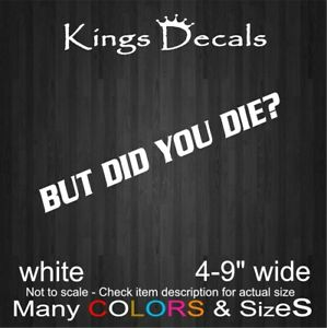 But Did You Die Decal Sticker Jdm Funny Decal For Car Window Wall Truck Bumper