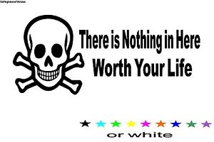 There Is Nothing In Here Worth Your Life Decal Sticker Security System Alarm