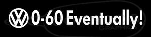 0 60 Eventually Vinyl Sticker Decal Vw Volkswagen Gti Jetta Golf Beetle Bug Bus