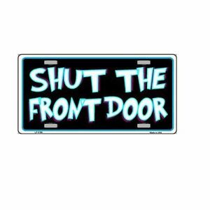 Shut The Front Door Funny Novelty Vanity License Plate Tag Sign
