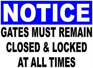 Notice Gates Must Remain Closed Locked At All Times Sign Size Options Gate