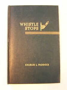 Whistle Stops Charles Paddock Pacific Press Publishing Assoc. 1955 Hardback
