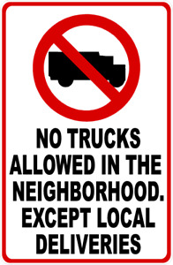 No Trucks Allowed In Neighborhood Except Local Deliveries Sign Size Options