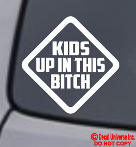 Kids Up In This Bitch Vinyl Decal Sticker Car Window Bumper Baby On Board Love